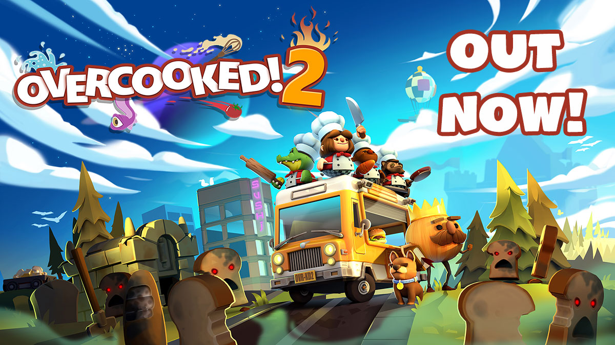 Overcooked! 2 – OUT NOW!