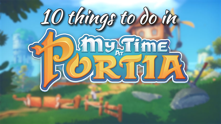 10 things to do in My Time At Portia!
