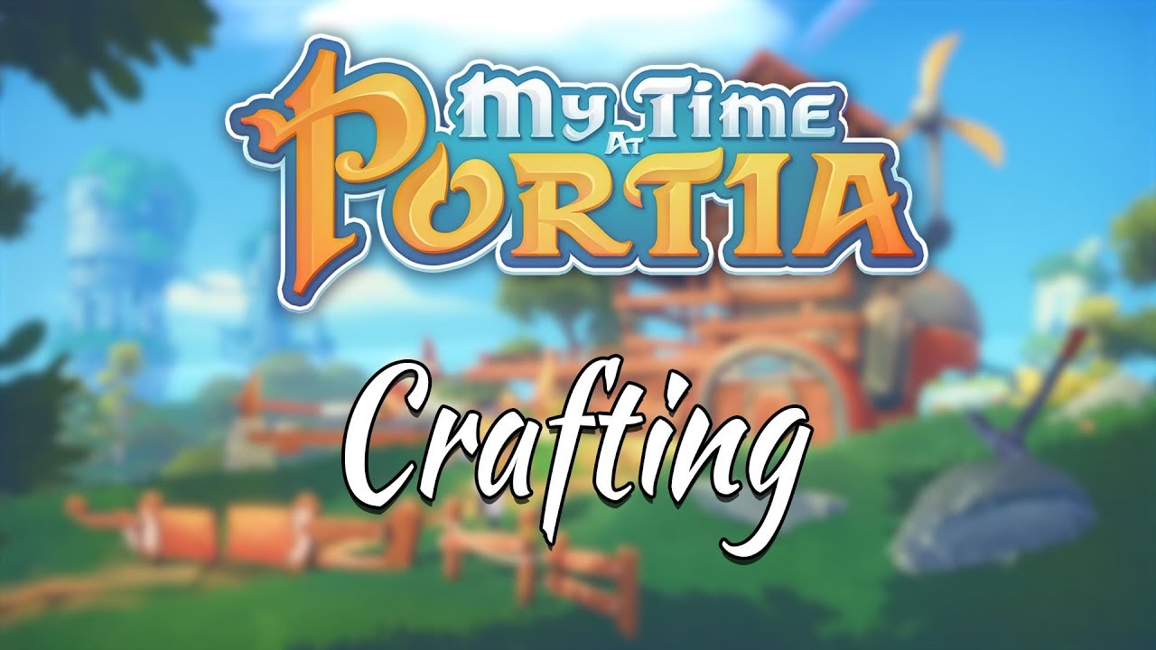 My Time At Portia – New Crafting Trailer!