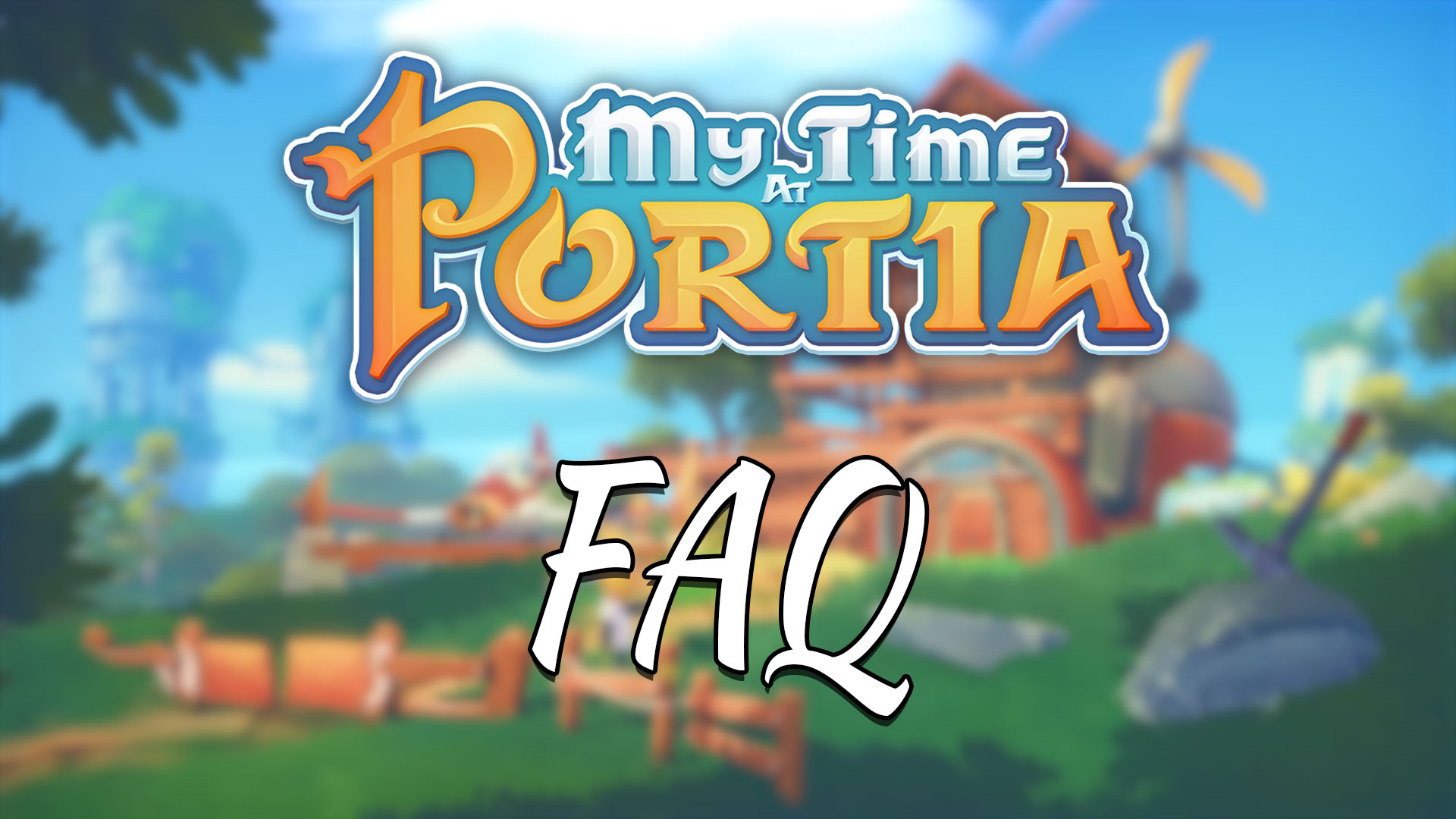 My Time At Portia – FAQ