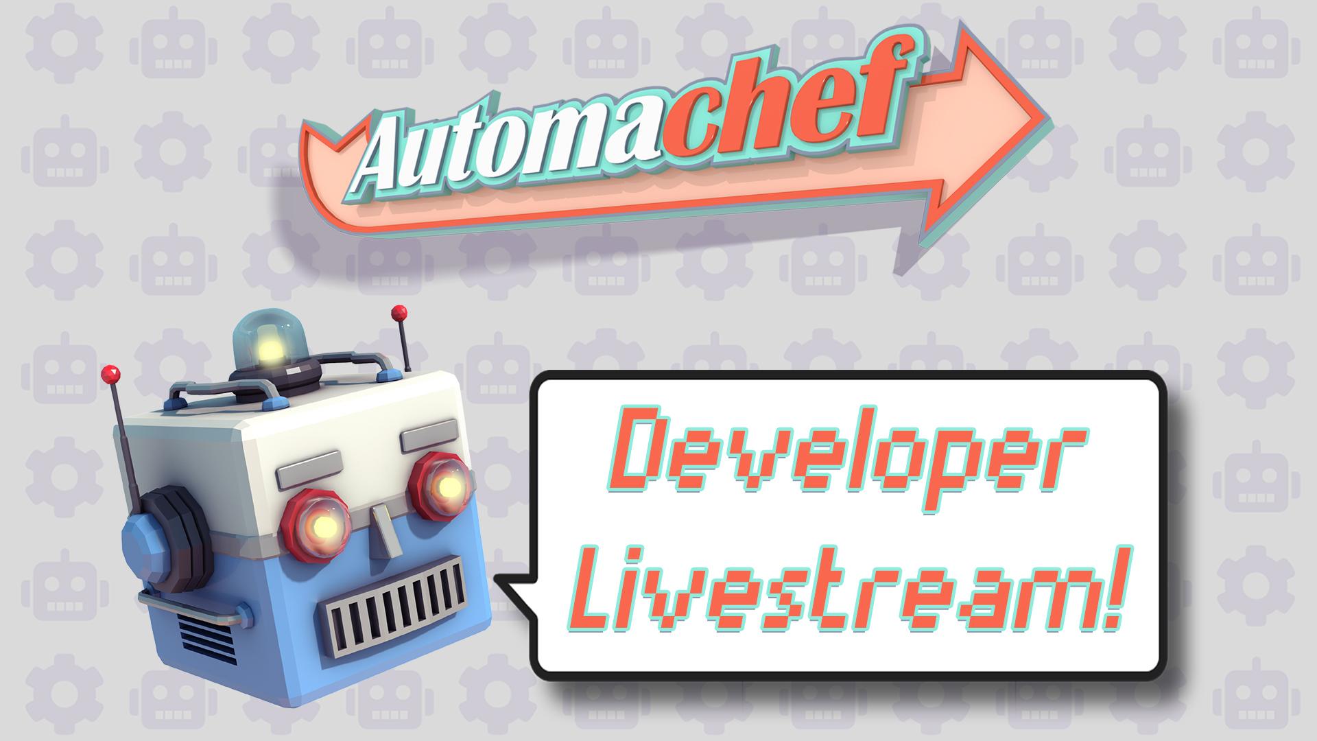 Automachef – Developer Livestream!